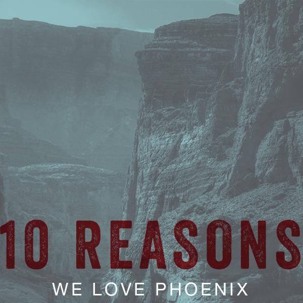10 Reasons Why We Love Phoenix