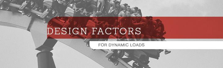 Design Factors for Dynamic Loads