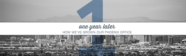 One Year Later: How We've Grown Our Phoenix Office