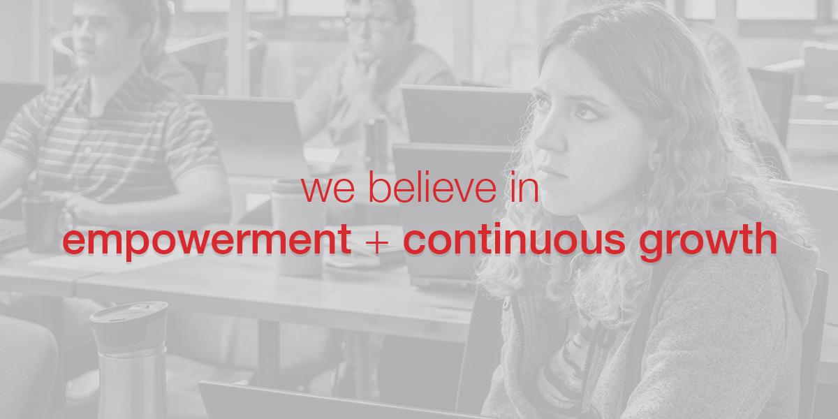 We believe in empowerment + growth